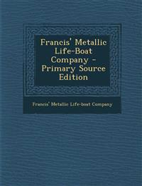 Francis' Metallic Life-Boat Company - Primary Source Edition