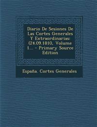 Diario De Sesiones De Las Cortes Generales Y Extraordinarias: (24.09.1810, Volume 1... - Primary Source Edition