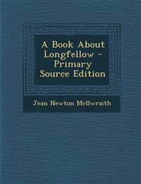 A Book about Longfellow - Primary Source Edition