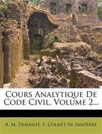 Cours Analytique De Code Civil, Volume 2...