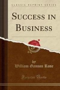 Success in Business (Classic Reprint)