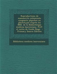 Reproductions de Manuscrits Enlumines; Cinquante Planches En Phototypie D'Apres Les Mss. de La Bibliotheque Medicea Laurenziana. Pref. Et Notes de Gui