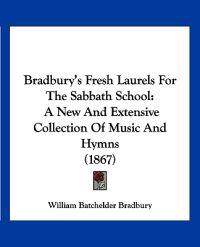 Bradbury's Fresh Laurels for the Sabbath School