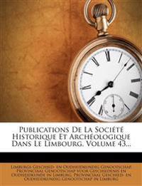 Publications De La Société Historique Et Archéologique Dans Le Limbourg, Volume 43...