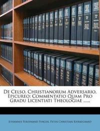 De Celso, Christianorum Adversario, Epicureo: Commentatio Quam Pro Gradu Licentiati Theologiae ......
