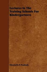 Lectures in the Training Schools for Kindergartners