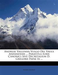 Andreae Vallensis Vulgo Del Vaulx Andanensis ... Paratitla Iuris Canonici Sive Decretalium D. Gregorii Papae Ix ...