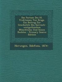 Das Pactum Des Hl. Fruktuosus Von Braga. Ein Beitrag Zur Geschichte Des Suevisch-westgothischen Mönchtums Und Seines Rechtes - Primary Source Edition
