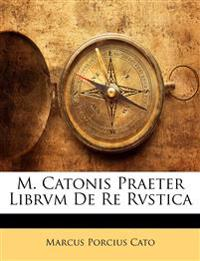 M. Catonis Praeter Librvm De Re Rvstica