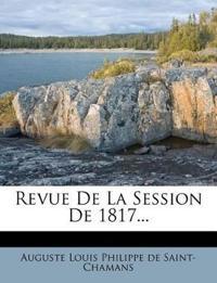Revue De La Session De 1817...