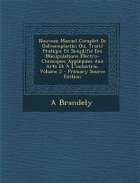 Nouveau Manuel Complet De Galvanoplastie; Ou, Traité Pratique Et Simplifié Des Manipulations Électro-Chimiques Appliquées Aux Arts Et À L'industrie, V