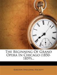 The Beginning Of Grand Opera In Chicago (1850-1859)...