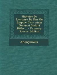 Histoire De L'empire De Kin Ou Empire D'or: Aisin Gurun-i Suduri Bithe... - Primary Source Edition