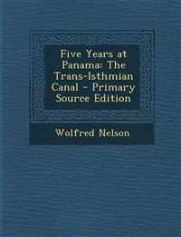 Five Years at Panama: The Trans-Isthmian Canal