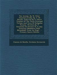 Pax Animae, by St. Peter Alcantara [Really by J. de Bonilla. Followed By] a Short Treatise of the Three Principal Virtues and Vows of Religious Person