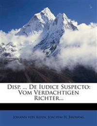 Disp. ... De Iudice Suspecto: Vom Verdachtigen Richter...