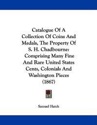 Catalogue of a Collection of Coins and Medals, the Property of S. H. Chadbourne