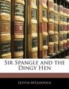 Sir Spangle and the Dingy Hen