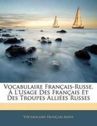 Vocabulaire Français-Russe, À L'Usage Des Français Et Des Troupes Alliées Russes
