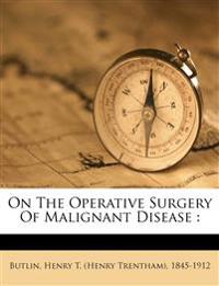 On The Operative Surgery Of Malignant Disease :