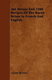 366 Menus And 1200 Recipes Of The Baron Brisse In French And English