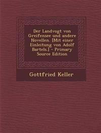 Der Landvogt Von Greifensee Und Andere Novellen. [Mit Einer Einleitung Von Adolf Bartels.] - Primary Source Edition