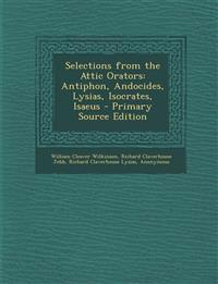 Selections from the Attic Orators: Antiphon, Andocides, Lysias, Isocrates, Isaeus - Primary Source Edition