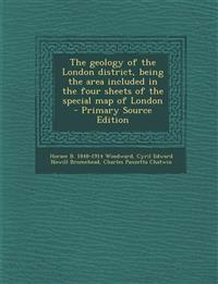 The Geology of the London District, Being the Area Included in the Four Sheets of the Special Map of London - Primary Source Edition