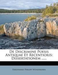 De Discrimine Poesis Antiquae Et Recentioris: Dissertationem ......
