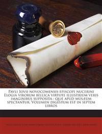 Pavli Iovii novocomensis episcopi nucerini Elogia virorum bellica virtute illustrium veris imaginibus supposita : quæ apud musæum spectantur. Volumen