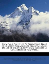 Catalogue Du Fonds De Bellecombe, Légué Et Conservé Aux Archives Départementales De Lot-et-garonne, Suivi D'un Index De La Collection De Portraits...