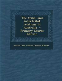 The Tribe, and Intertribal Relations in Australia - Primary Source Edition