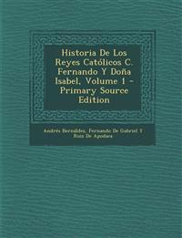 Historia De Los Reyes Católicos C. Fernando Y Doña Isabel, Volume 1