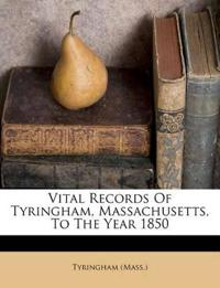 Vital Records Of Tyringham, Massachusetts, To The Year 1850