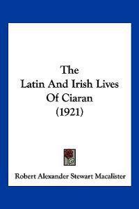 The Latin and Irish Lives of Ciaran