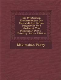 Die Mystischen Erscheinungen Der Menschlichen Natur: Dargestellt Und Gedeutet Von Maximilian Perty