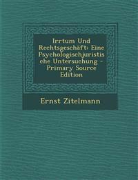 Irrtum Und Rechtsgeschaft: Eine Psychologischjuristische Untersuchung - Primary Source Edition