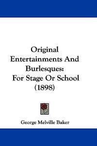 Original Entertainments and Burlesques