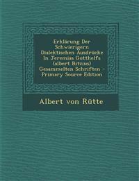 Erklarung Der Schwierigern Dialektischen Ausdrucke in Jeremias Gotthelfs (Albert Bitzius) Gesammelten Schriften - Primary Source Edition