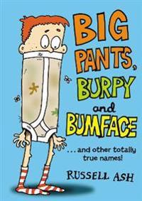 Big pants, burpy and bumface