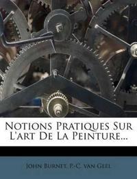 Notions Pratiques Sur L'art De La Peinture...