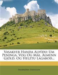 Vasakver Handa Alþýðu: Um Peninga, Vog Og Mál, Almenn Gjöld, Og Helztu Lagaboð...
