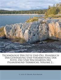 Technologie Der Fette Und Öle. Handbuch Der Gewinnung Und Verarbeitung Der Fette, Öle Und Wachsarten Des Pflanzenund Tierreichs, Volume 2...