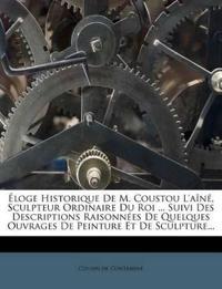 Éloge Historique De M. Coustou L'aîné, Sculpteur Ordinaire Du Roi ... Suivi Des Descriptions Raisonnées De Quelques Ouvrages De Peinture Et De Sculptu