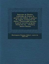 Diptyque de Flandre, Triptyque de France: Le Peintre Aux Billets, Le Pasteur de Cygnes, Le Broyeur de Fleurs, L'Inextricable Graveur, La Porte Ouverte