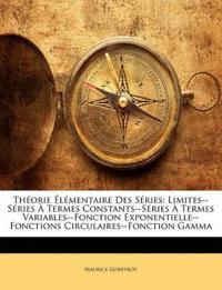 Théorie Élémentaire Des Séries: Limites--Séries À Termes Constants--Séries À Termes Variables--Fonction Exponentielle--Fonctions Circulaires--Fonction