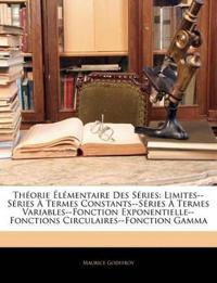 Th Orie L Mentaire Des S Ries: Limites--S Ries Termes Constants--S Ries Termes Variables--Fonction Exponentielle--Fonctions Circulaires--Fonction Gam