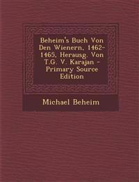 Beheim's Buch Von Den Wienern, 1462-1465, Herausg. Von T.G. V. Karajan