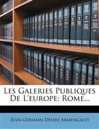 Les Galeries Publiques De L'europe: Rome...