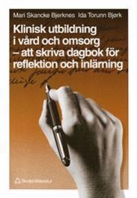Klinisk utbildning i vård och omsorg - att skriva dagbok för reflektion och inlärning